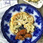 Roasted Cauliflower Steak with Mushroom Sauce