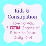 Kids and Constipation + How to Add More Fiber