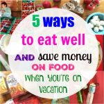 5 Ways to Eat Well and Save Money on Food on Vacation