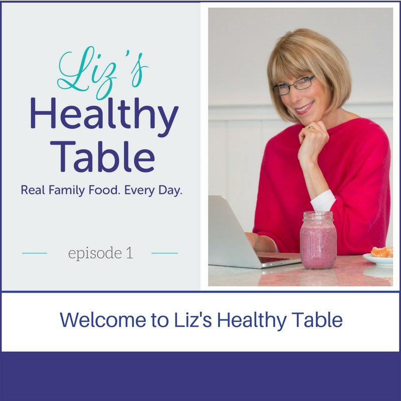 Liz's Healthy Table Episode 1: Welcome to the New Podcast