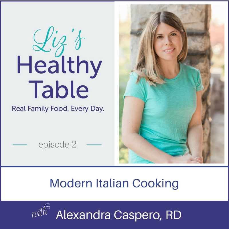Liz's Healthy Table Episode 2: Modern Italian Cooking with Alexandra Caspero, RD