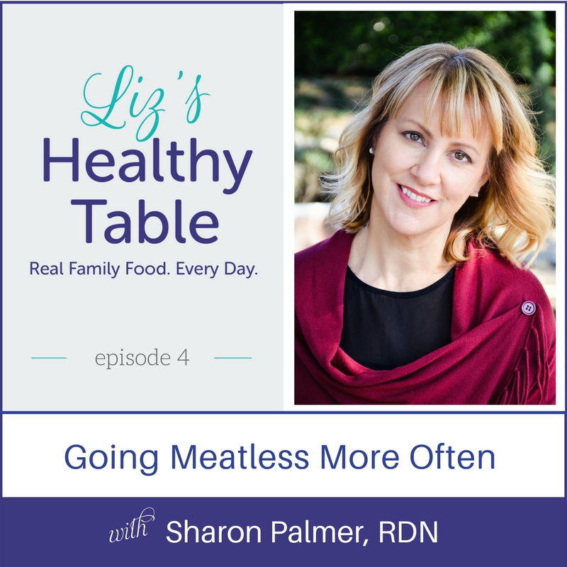 Liz's Healthy Table Episode 4: Going Meatless More Often with Sharon Palmer, RDN