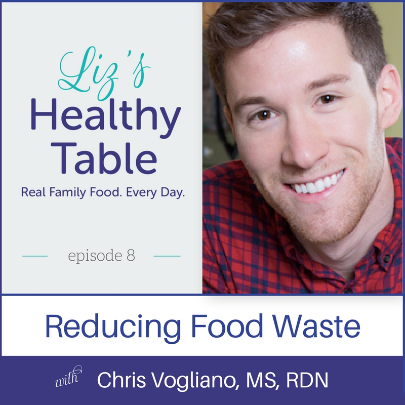 Liz's Healthy Table Episode 8: Reducing Food Waste with Chris Vogliano, MS, RDN