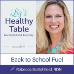Liz's Healthy Table Episode 9: Back-to-School Fuel with Rebecca Scritchfield, RDN