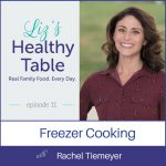 Liz's Healthy Table Episode 11: Freezer Cooking with Rachel Tiemeyer