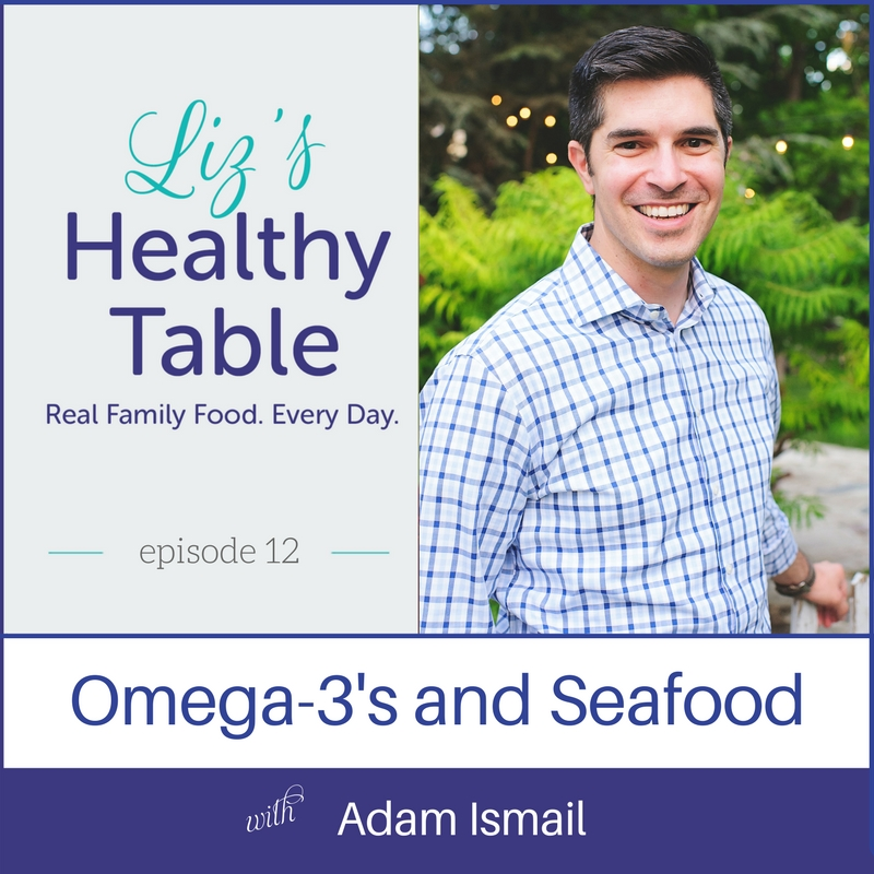Liz's Healthy Table Episode 12: Omega-3's and Seafood with Adam Ismail