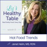 Liz's Healthy Table Episode 15: Hot Food Trends with Janet Helm, MS, RDN