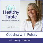 Liz's Healthy Table Episode 16: Cooking with Pulses with Jenny Chandler {Giveaway: Great Food for Kids}