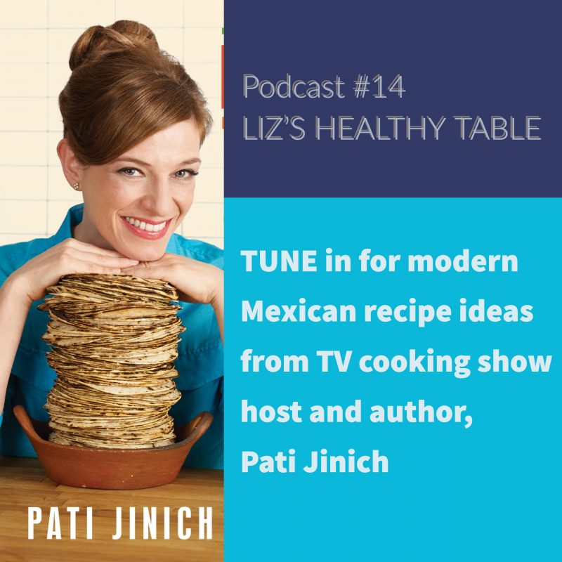 Interview with Pati Jinich on the Liz's Healthy Table podcast - Mexican Food Today