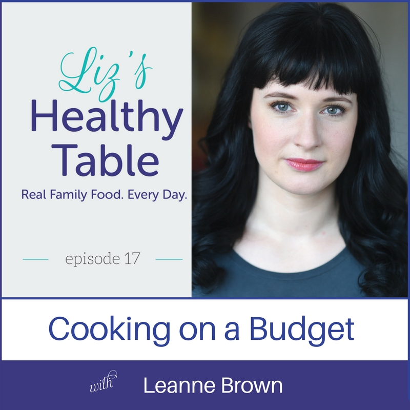 Liz's Healthy Table Episode 17: Cooking on a Budget with Leanne Brown {Giveaway: Good and Cheap}