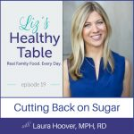 Liz's Healthy Table Episode 19: Cutting Back on Sugar with Laura Hoover, MPH, RD