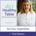 Liz's Healthy Table Episode 25: Eat Your Vegetables with Ana Sortun