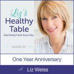 Liz's Healthy Table Episode 26: One Year Anniversary Show with Liz Weiss {Gift Card Giveaway}