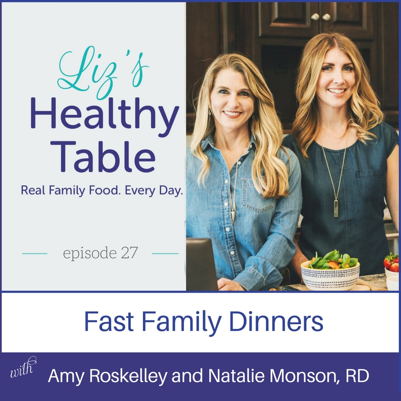 Liz's Healthy Table Episode 27: Fast Family Dinners with Amy Roskelley and Natalie Monson, RD