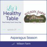 Liz's Healthy Table Episode 29: Asparagus Season with Wilson Farm