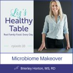 Liz's Healthy Table Episode 28: Microbiome Makeover with Brierley Horton, MS, RD