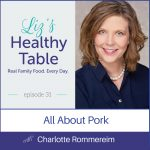Liz's Healthy Table Episode 31: All About Pork with Charlotte Rommereim, RDN