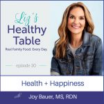 Liz's Healthy Table Episode 30: Health + Happiness with Joy Bauer, MS, RDN {Cookbook Giveaway}