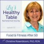 Liz's Healthy Table Podcast Episode 33: Food & Fitness After 50 with Christine Rosenbloom, PhD, RDN