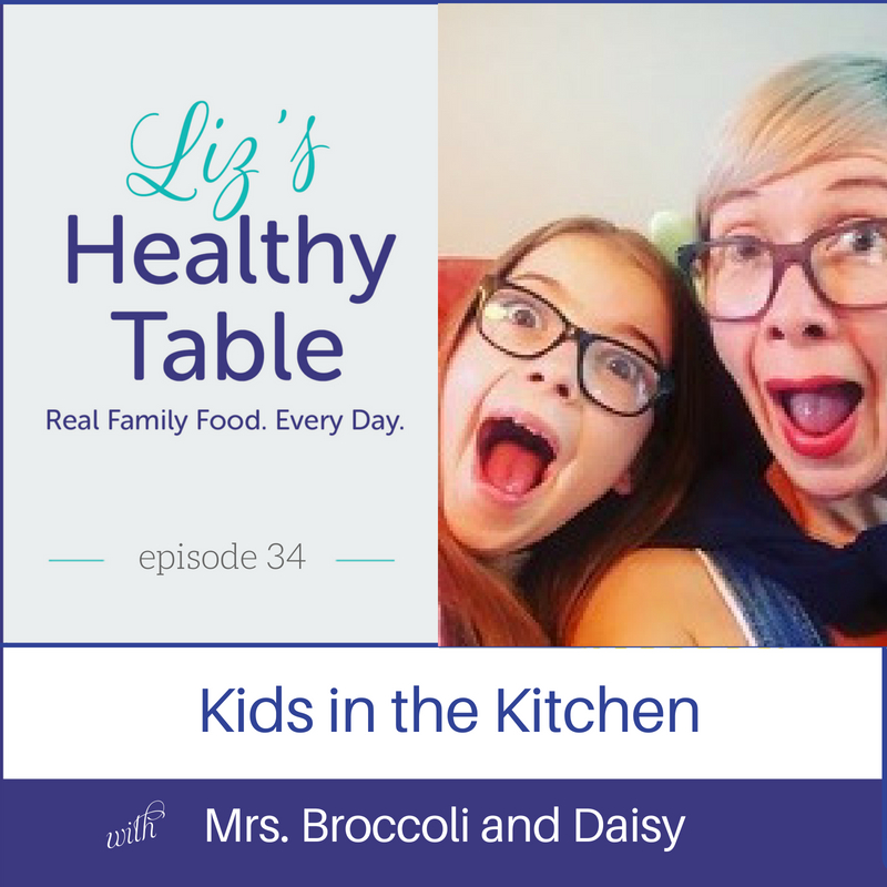 Kids in the Kitchen via lizshealthytable.com #podcast #KidsInTheKitchen