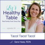 Liz's Healthy Table Podcast Episode 35: Taco! Taco! Taco! with Sara Haas, RDN + Cookbook Giveaway