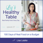Liz's Healthy Table Podcast Episode 37: 100 Days of Real Food on a Budget