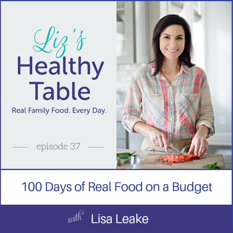 100 Days of Real Food on a Budget via lizshealthytable.com #podcast