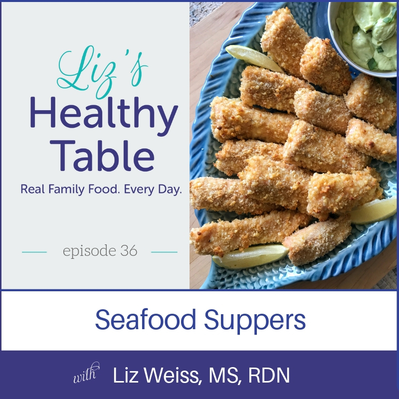 Liz's Healthy Table Podcast Episode 36: Seafood Suppers
