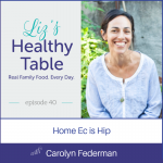 Liz's Healthy Table Podcast Episode 40: Home Ec is Hip with Carolyn Federman + Cookbook Giveaway