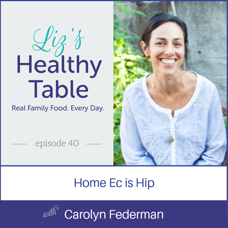 Home Ec is Hip via LizsHealthyTable.com #podcast New Favorites for New Cooks