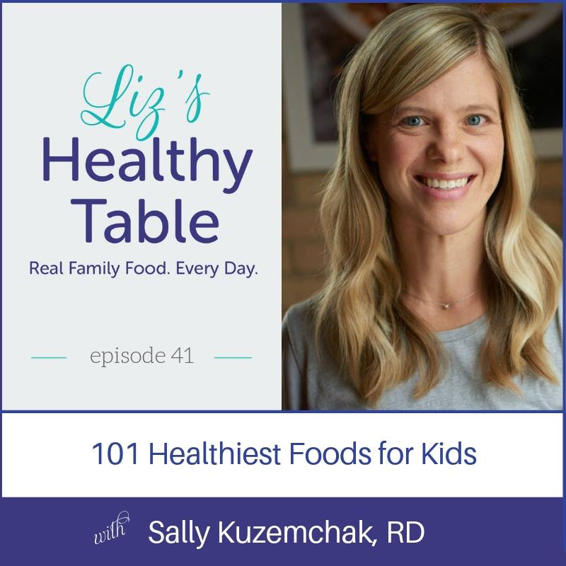 Liz's Healthy Table Podcast Episode 41: 101 Healthiest Foods for Kids with Sally Kuzemchak, RD + Book Giveaway