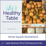 Liz's Healthy Table Podcast Episode 42: Winter Squash Wonderland