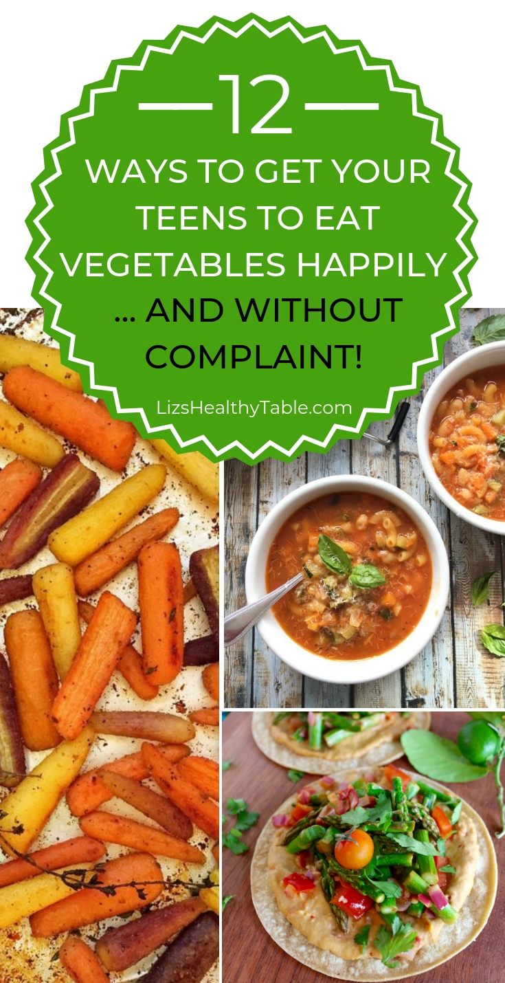 12 ways to get teens to eat vegetables happily via lizshealthytable.com
