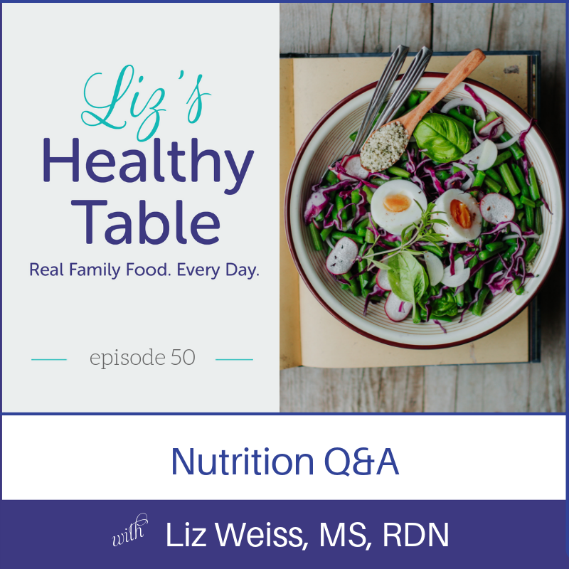 Liz's Healthy Table Podcast Episode 50: Nutrition Q&A with Liz Weiss, MS, RDN