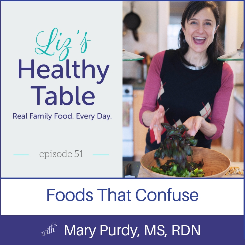 Liz's Healthy Table Podcast Episode 51: Foods That Confuse with Mary Purdy, MS, RDN + Book Giveaway