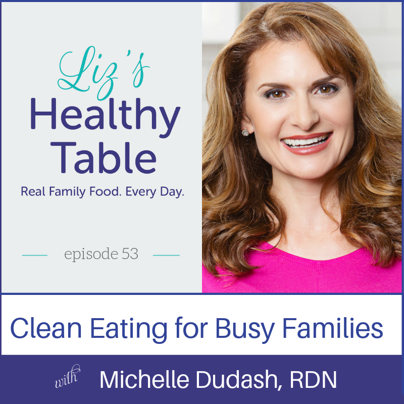 Liz's Healthy Table Podcast Episode 53: Clean Eating for Busy Families with Michelle Dudash, RDN + Cookbook Giveaway