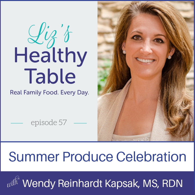 Liz's Healthy Table Podcast Episode 57: Summer Produce Celebration with Wendy Reinhardt Kapsak, MS, RDN