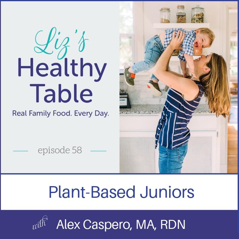 Plant-Based Juniors with Alex Caspero via LizsHealthyTable.com