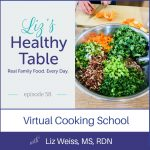 Liz's Healthy Table Podcast Episode 58: Virtual Cooking School