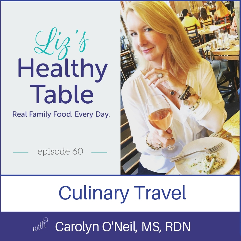 Liz's Healthy Table Podcast Episode 60: Culinary Travel with Carolyn O'Neil, MS, RDN