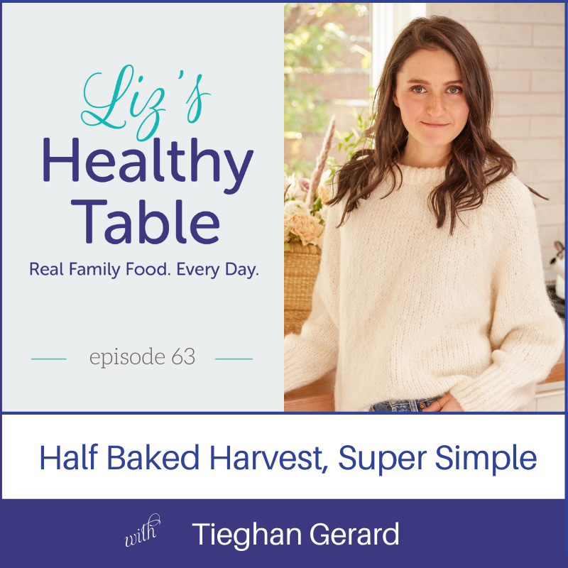 Liz's Healthy Table Podcast Episode 63: Half Baked Harvest Super Simple with Tieghan Gerard