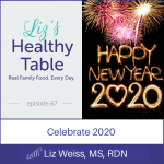 Liz's Healthy Table Podcast Episode #67: Celebrate 2020