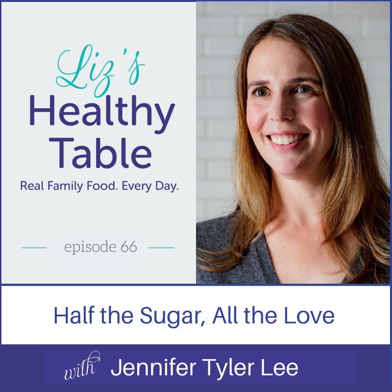 Half the Sugar, All the Love: Jennifer Tyler Lee via lizshealthytable.com #podcast