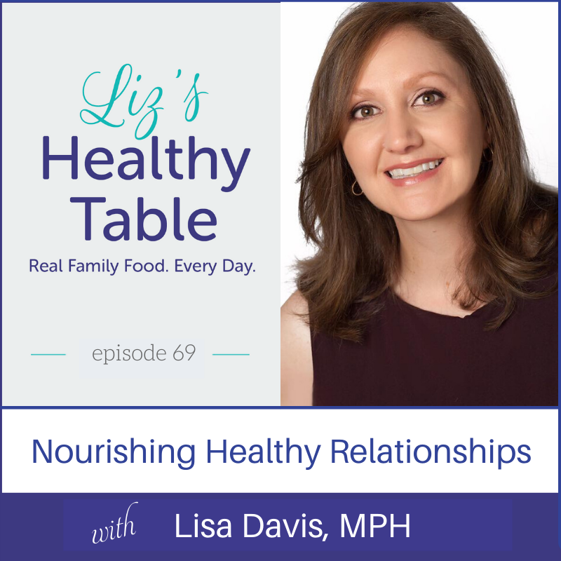 Nurturing Healthy Relationships with Lisa Davis, MPH via lpzshealthytable.com #podcast