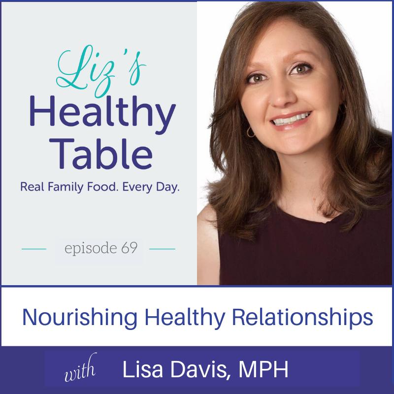 Nurturing Healthy Relationships with Lisa Davis, MPH via lpzshealthytable.com #podcast