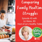 Conquering Family Mealtime Struggles (Healthy Family Project podcast)