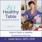 Liz's Healthy Table Podcast Episode #72: How to Stock a Healthy Quarantine Kitchen with Leslie Bonci, MPH, RDN