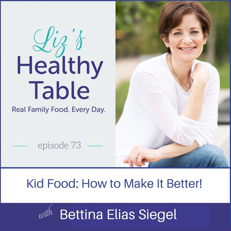 Liz's Healthy Table Podcast Episode #73: Kid Food: How to Make It Better! with Bettina Elias Siegel