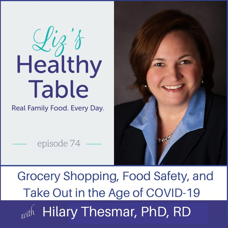 Liz's Healthy Table Podcast Episode #74: Grocery Shopping, Food Safety, and Take Out in the Age of COVID-19 with Hilary Thesmar, PhD, RD
