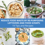 Reduce Your Kitchen Carbon Footprint: 19 Tips & Recipes to Help You Re-Purpose Leftover Ingredients and Food Scraps to Slash Food Waste
